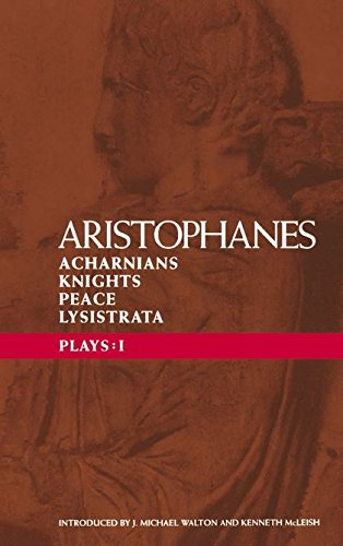 """Aristophanes Plays: 1: Acharnians; Knights; Peace; Lysistrata: """"Acharnians"""", """"Knights"""", """"Peace"""", """"Lysistrata"""" Vol 1 (Classical Dramatists)"""