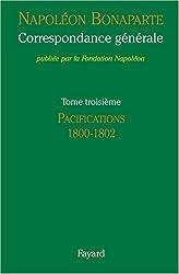 Correspondance générale : Tome 3, Pacifications 1800-1802