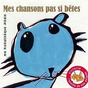 """Afficher """"Mes chansons pas si bêtes"""""""