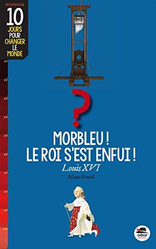 10 Jours Ppour Changer Le Monde - Morbleu, Le Roi S'est Enfui