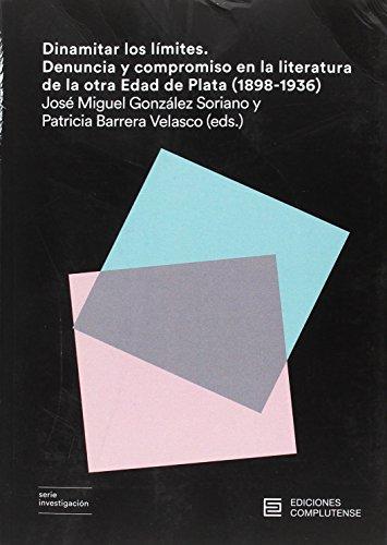 Dinamitar los límites: Denuncia y compromiso en la literatura de la otra Edad de Plata (1898-1936) (Serie investigación)