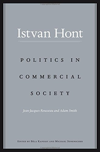 Politics in Commercial Society: Jean-Jacques Rousseau and Adam Smith by Istvan Hont (2015-06-09)