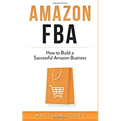 Amazon FBA: How to Build a Successful Amazon Business