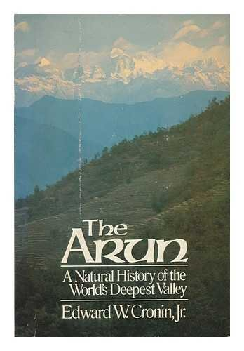 the-arun-a-natural-history-of-the-worlds-deepest-valley-by-edward-w-cronin-jr