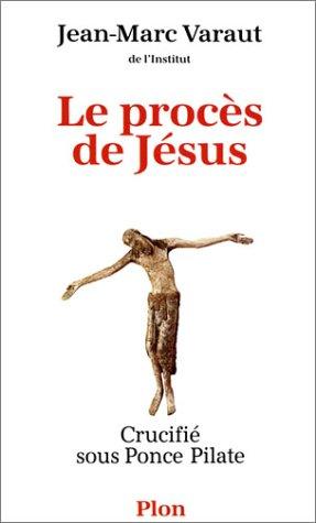 Le Procès de Jésus, crucifié sous Ponce Pilate par Jean-Marc Varaut