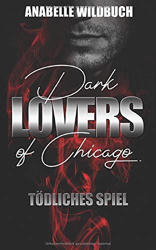 Dark Lovers of Chicago. Tödliches Spiel: Dark Romance