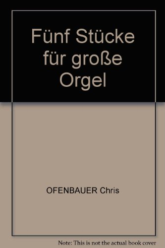 FUNF STUCKE FUR GROßE ORGEL   ORGAN   BOOK