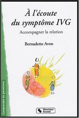 A l'coute du symptme IVG : Accompagner la relation de Bernadette Avon (1 septembre 2004) Broch