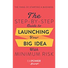 The Yang of Starting A Business: The Step-By-Step Guide To Launching Your Big Idea With Minimum Risk (The Yin and Yang of Starting A Business Book 2) (English Edition)