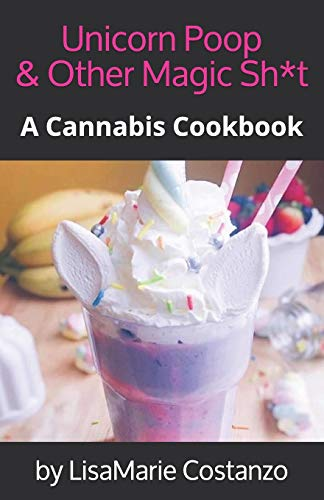 Unicorn Poop & Other Magic Sh*t: A Cannabis Cookbook (420 Diner, Band 5)