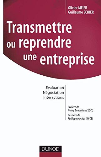 Transmettre ou reprendre une entreprise : Evaluation, Négociation, Interactions por Olivier Meier