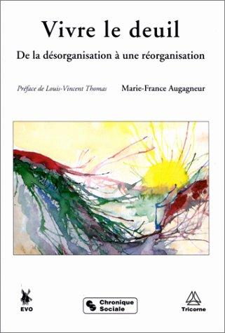 Vivre le deuil - De la désorganisation à une réorganisation, 4e édition