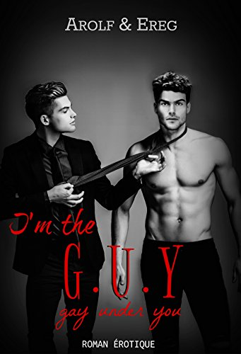 I'm the G.U.Y: (Gay Under You) par Arolf et Ereg .