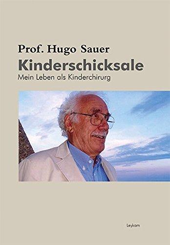 Prof. Hugo Sauer Kinderschicksale Mein Leben als Kinderchirurg