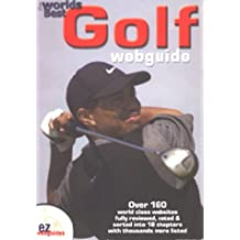 The Worlds Best Golf Webguide: Over 250 World Class Websites Reviewed Rated and Listed