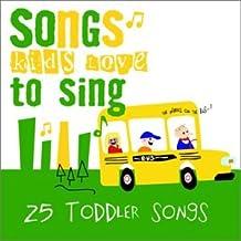 SONGS KIDS LOVE TO SING: 25 TODDLER