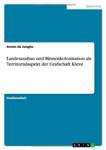 Landesausbau und Binnenkolonisation als Territorialaspekt der Grafschaft Kleve