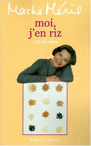 Moi j'en riz. 170 recettes par Macha Meril