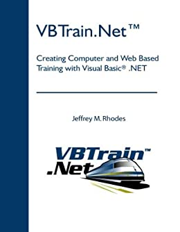 VBTrain.NetTM: Creating Computer and Web Based Training with Visual Basic® .NET (English Edition) de [Rhodes, Jeffrey]