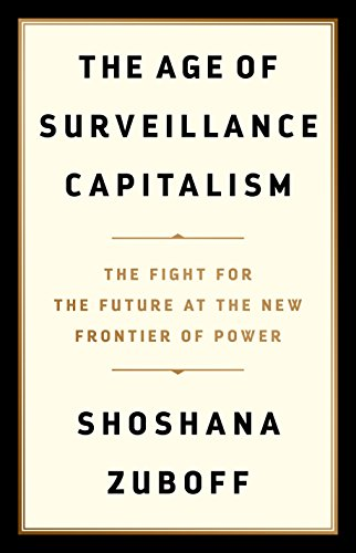 The Age of Surveillance Capitalism: The Fight for the Future at the New Frontier of Power por Shoshana Zuboff