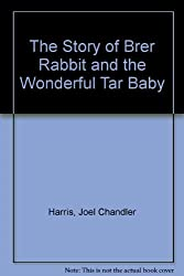 The Story of Brer Rabbit and the Wonderful Tar Baby by Joel Chandler Harris (1990-12-06)