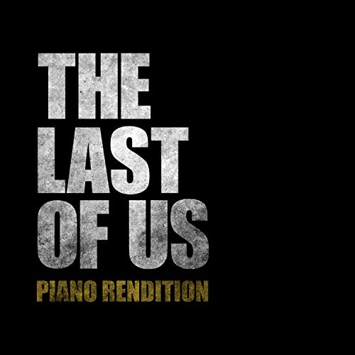The Last of Us Theme - Piano Rendition