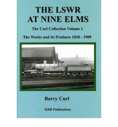 The LSWR at Nine ELMS: The Works and Its Products 1839-1909 (Hardback) - Common