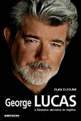 George Lucas : L'homme derrière le ...