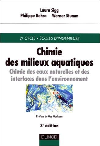 Chimie des milieux aquatiques : Chimie des eaux naturelles et des interfaces dans l'environnement, 3e dition