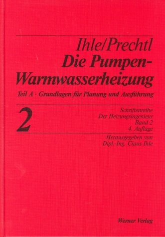 Der Heizungsingenieur.Band 2: Die Pumpenwarmwasserheizung.Teil A: Grundlagen der Planung und Ausführung. Die Pumpenwarmwasserheizung