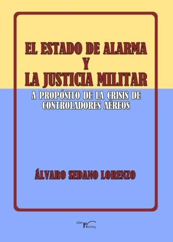 El estado de alarma y la justicia militar: A propósito de la crisis de los controladores aéreos par Álvaro Sedano Lorenzo