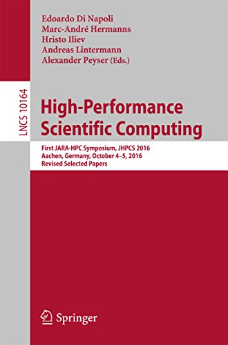 High-Performance Scientific Computing: First JARA-HPC Symposium, JHPCS 2016, Aachen, Germany, October 4-5, 2016, Revised Selected Papers (Lecture Notes ... Science Book 10164) (English Edition)