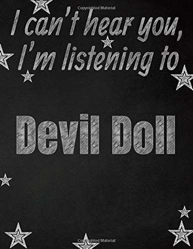 I can't hear you, I'm listening to Devil Doll creative writing lined notebook: Promoting band fandom and music creativity through writing...one day at a time