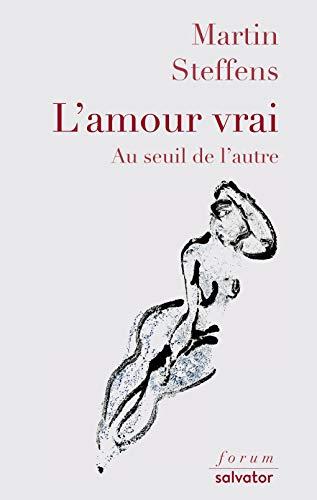 L'amour vrai: Au seuil de l'autre (Forum) (French Edition)