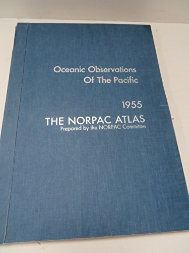 Oceanic Observations of the Pacific 1955. The NORPAC Atlas par University of California/University of Tokyo