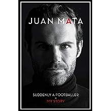 Suddenly A Footballer: My Story