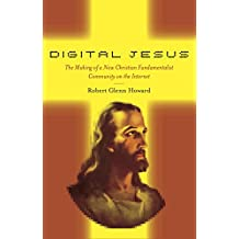 Digital Jesus: The Making of a New Christian Fundamentalist Community on the Internet (New and Alternative Religions)