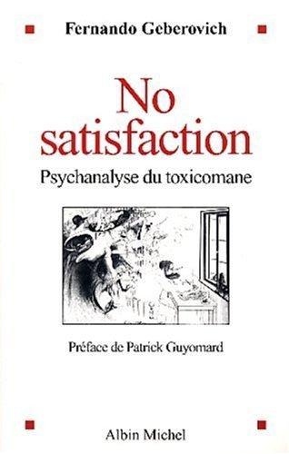 No satisfaction : Psychanalyse du toxicomane de Fernando Geberovich (16 avril 2003) Broché