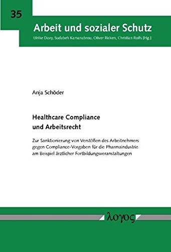 Healthcare Compliance und Arbeitsrecht: Zur Sanktionierung von Verstößen des Arbeitnehmers gegen Compliance-Vorgaben für die Pharmaindustrie am ... (Arbeit und sozialer Schutz, Band 35)