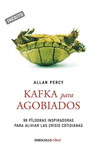 Kafka Para Agobiados: 99 píldoras inspiradoras para aliviar las crisis cotidianas (Genios para la vida cotidiana)