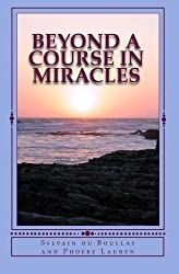 Beyond A Course in Miracles by Sylvain du Boullay (2011-05-05)