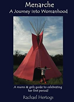 Menarche A Journey into Womanhood: A mums and girls guide to celebrating her first period by [Hertogs, Rachael]