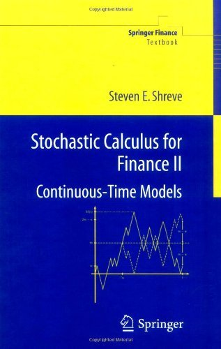 By Steven E. Shreve - Stochastic Calculus for Finance II: Continuous-Time Models: v. 2 (Springer Finance / Springer Finance Textbooks) (1st (first) edition(first) edition. 2004. Corr. 2nd printing 2010)