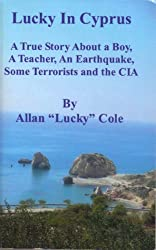 Lucky In Cyprus: A True Story ABout A Boy, A Teacher, An Earthquake, Some Terrorists And The CIA
