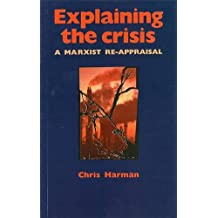 EXPLAINING THE CRISIS : A Marxist Reappraisal