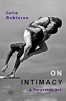 ON INTIMACY: A Forgotten Art by [Robinson, Julia]