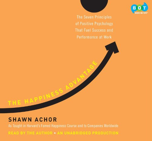 [(The Happiness Advantage: The Seven Principles of Positive Psychology That Fuel Success and Performance at Work)] [by: Shawn Achor]