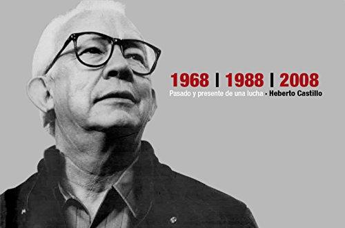 1968, 1988, 2008, Pasado y presente de una lucha: Heberto Castillo