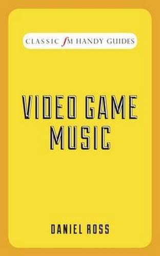 Video Game Music (Classic FM Handy Guides) por Daniel (Monash University, Victoria) Ross