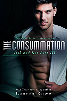 The Consummation: Josh and Kat Part III (The Club Series Book 7) by [Rowe, Lauren]